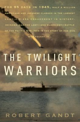 Cover image for The twilight warriors : the deadliest naval battle of World War II and the men who fought it