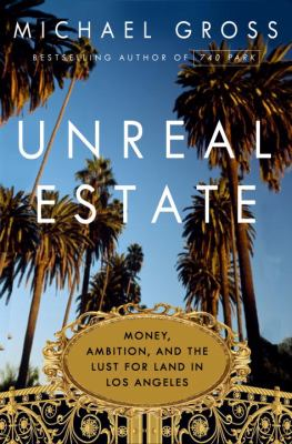 Cover image for Unreal estate : money, ambition, and the lust for land in Los Angeles