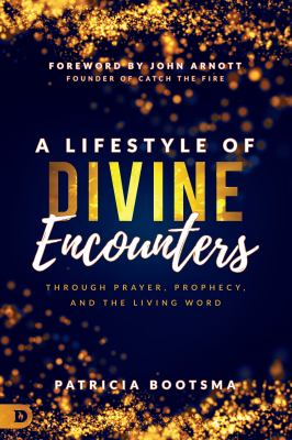 Cover image for A lifestyle of divine encounters : through prayer, prophecy, and the living word