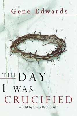 Cover image for The day I was crucified : as told by Jesus the Christ