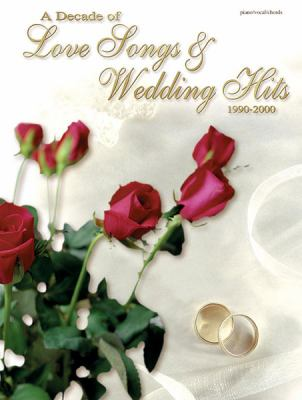 Cover image for A decade of love songs & wedding hits : 1990-2000 : [piano, vocal, chords]