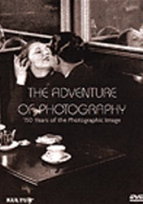 Cover image for The adventure of photography 150 years of the photographic image