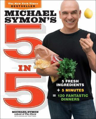 Cover image for Michael Symon's 5 in 5 : 5 fresh ingredients + 5 minutes = 120 fantastic dinners