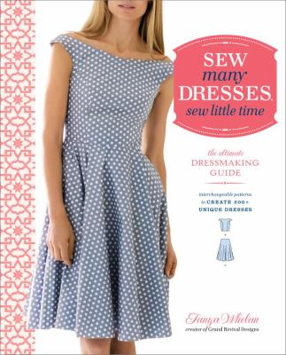 Cover image for Sew many dresses, sew little time : the ultimate dressmaking guide : interchangeable patterns to create 200+ unique dresses