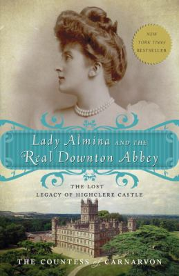 Cover image for Lady Almina and the real Downton Abbey : the lost legacy of Highclere Castle