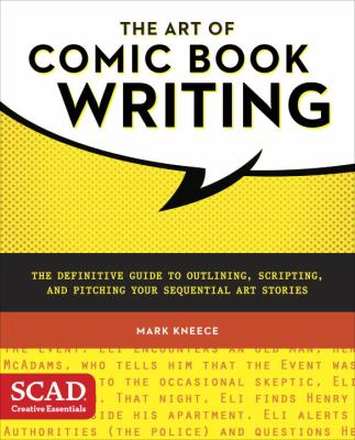 Cover image for The art of comic book writing : the definitive guide to outlining, scripting, and pitching your sequential art stories