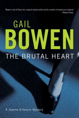 Cover image for The brutal heart : a Joanne Kilbourn mystery