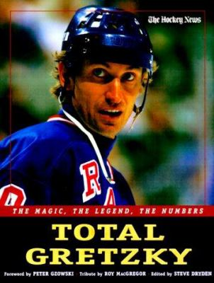 Cover image for Total Gretzky : the magic, the legend, the numbers