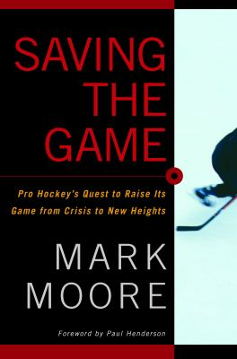 Cover image for Saving the game : pro hockey's quest to raise its game from crisis to new heights