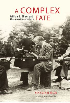 Cover image for A complex fate : William L. Shirer and the American century