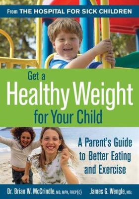Cover image for Get a healthy weight for your child : a parent's guide to better eating and exercise