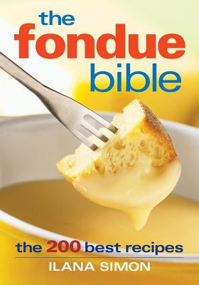 Cover image for The fondue bible : the 200 best recipes