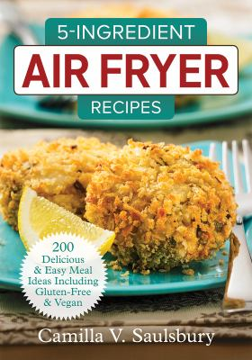 Cover image for 5-ingredient air fryer recipes : 200 delicious & easy meal ideas including gluten-free & vegan