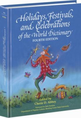 Cover image for Holidays, festivals, and celebrations of the world dictionary : detailing more than 3,000 observances from all 50 states and more than 100 nations : a compendious reference guide to popular, ethnic, religious, national, and ancient holidays....