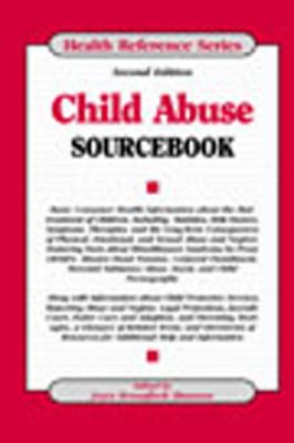 Cover image for Child abuse sourcebook : basic consumer health information about the maltreatment of children, including statistics, risk factors, symptoms, therapies, and the long-term consequences of physical, emotional, and sexual abuse and neglect, featuring facts about Munchausen syndrome by proxy (MSBP), abusive head trauma, corporal punishment, parental substance abuse, incest, and child exploitation ...