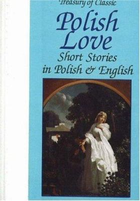 Cover image for Treasury of classic Polish love stories : in Polish and English