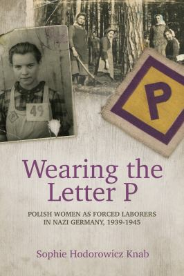"""Cover image for Wearing the letter """"P"""" : Polish women as forced laborers in Nazi Germany, 1939-1945"""