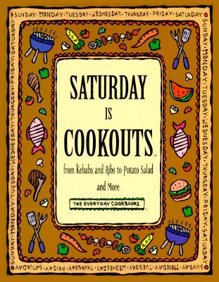 Cover image for Saturday is cookouts : from kebabs and ribs to potato salad and more