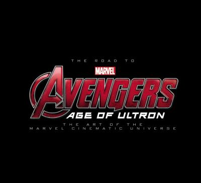 Cover image for The road to Marvel Avengers, age of Ultron : the art of the Marvel cinematic universe