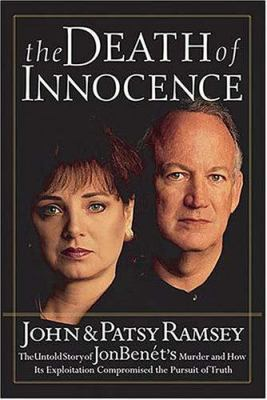 Cover image for The death of innocence : the untold story of JonBenét's murder and how its exploitation compromised the pursuit of truth