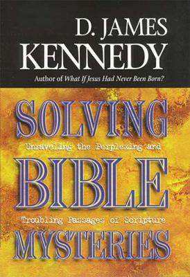 Cover image for Solving Bible mysteries : unraveling the perplexing and troubling passages of scripture