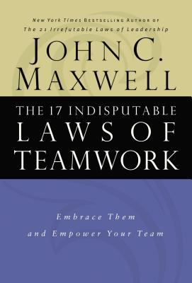 Cover image for The 17 indisputable laws of teamwork : embrace them and empower your team