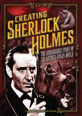 Cover image for Creating Sherlock Holmes : the remarkable story of Sir Arthur Conan Doyle