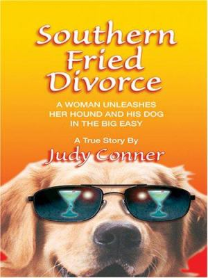 Cover image for Southern fried divorce : [a woman unleashes her hound and his dog in the Big Easy]