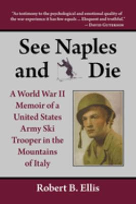 Cover image for See Naples and die : a World War II memoir of a United States Army ski trooper in the mountains of Italy
