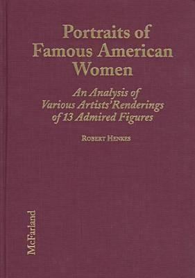 Cover image for Portraits of famous American women / an analysis of various artists' renderings of 13 admired figures