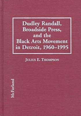 Cover image for Dudley Randall, Broadside Press, and the Black arts movement in Detroit, 1960-1995