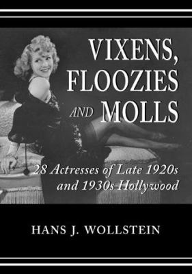 Cover image for Vixens, floozies, and molls : 28 actresses of late 1920s and 1930s Hollywood