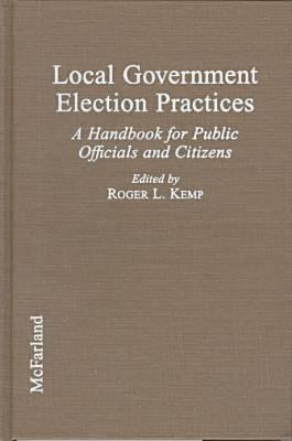 Cover image for Local government election practices : a handbook for public officials and citizens
