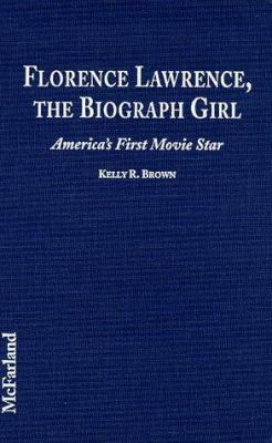 Cover image for Florence Lawrence, the Biograph girl : America's first movie star