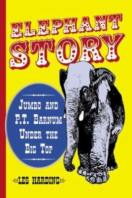 Cover image for Elephant story : Jumbo and P.T. Barnum under the big top