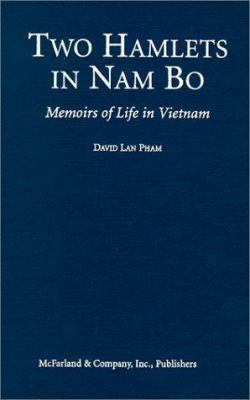 Cover image for Two hamlets in Nam Bo : memoirs of life in Vietnam through Japanese occupation, the French and American wars, and Communist rule, 1940-1986