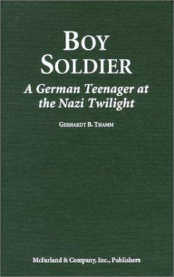 Cover image for Boy soldier : a German teenager at the Nazi twilight