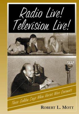 Cover image for Radio live! television live! : those golden days when horses were coconuts