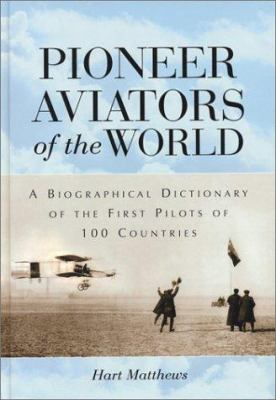 Cover image for Pioneer aviators of the world : a biographical dictionary of the first pilots of 100 countries