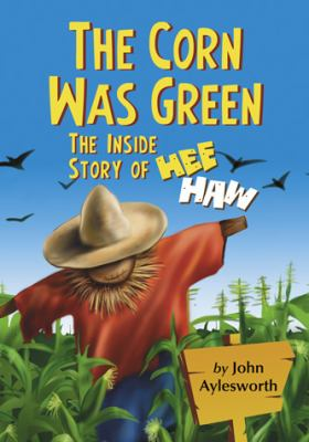 Cover image for The corn was green : the inside story of Hee Haw