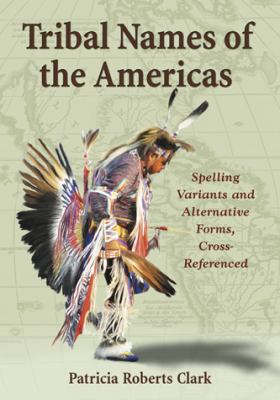Cover image for Tribal names of the Americas : spelling variants and alternative forms, cross-referenced