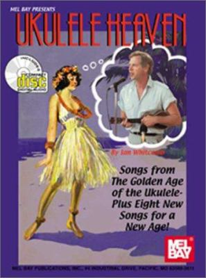 Cover image for Ukulele heaven : songs from the golden age of the ukulele : plus eight new songs for a new age