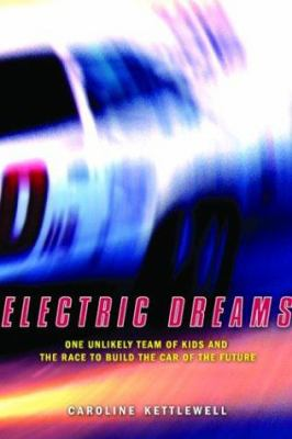 Cover image for Electric dreams : one unlikely team of kids and the race to build the car of the future