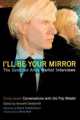 Cover image for I'll be your mirror : the selected Andy Warhol interviews : 1962-1987