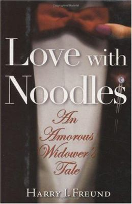Cover image for Love with noodles : an amorous widower's tale