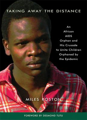 Cover image for Taking away the distance : a young orphan's journey and the AIDS epidemic in Africa