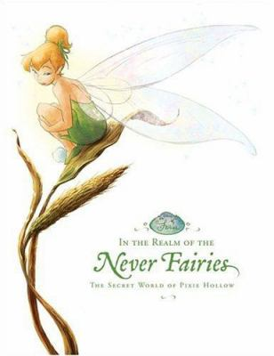 Cover image for In the realm of the Never Fairies : the secret world of Pixie Hollow