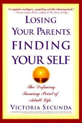 Cover image for Losing your parents, finding your self : the defining turning point of adult life