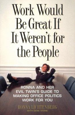 Cover image for Work would be great if it weren't for the people : Ronna and her evil twin's guide to making office politics work for you