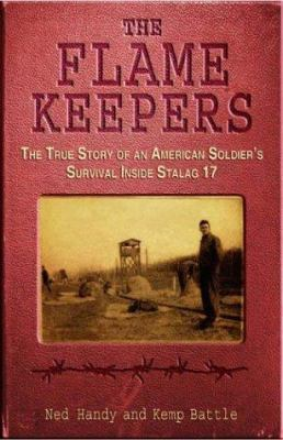 Cover image for The flame keepers: the true story of an American soldier's survival inside Stalag 17